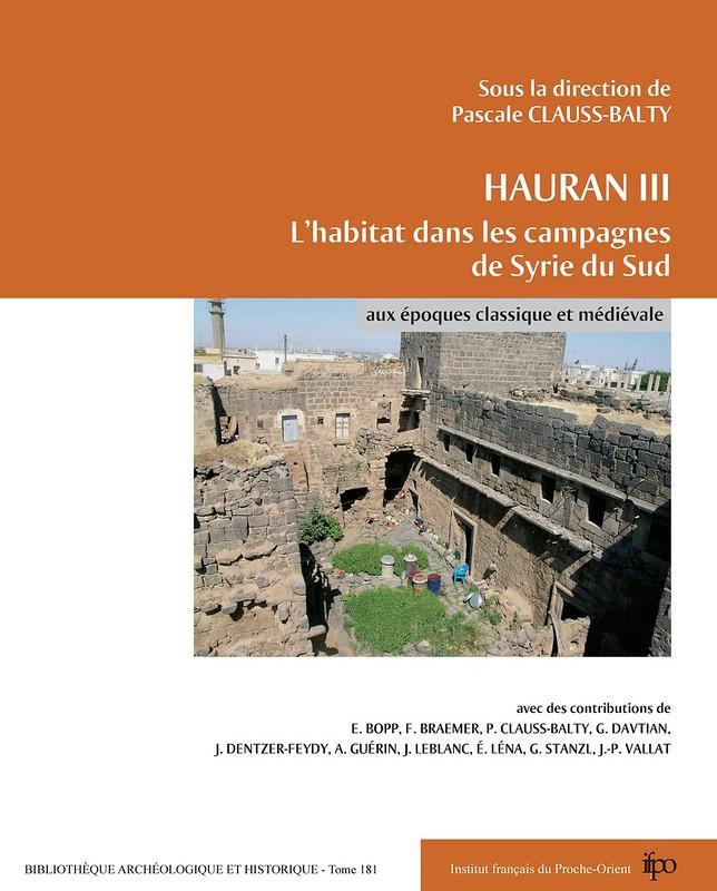 Hauran III. L'habitat dans les campagnes de Syrie du Sud aux époques classique et médiévale - Pascale Clauss-Balty